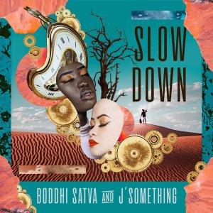 Boddhi Satva & J'something Slow Down