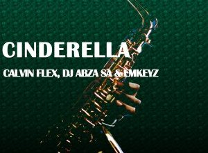 Photo of Calvin Flex, Dj Abza SA & Emkeyz – Cinderella (Original Mix)