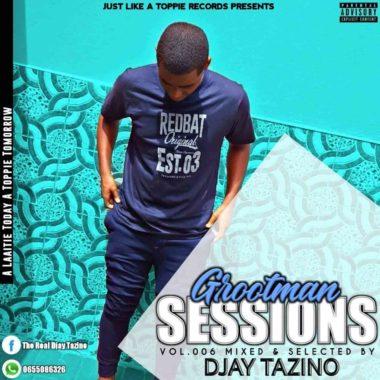 Djay Tazino Grootman Sessions Vol. 006 Mix