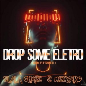 Dlala Chass & Msiyano – Drop Some Electro