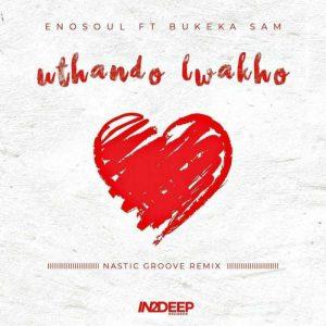 Enosoul – Uthando Lwakho Ft. Bukeka Sam (Nastic Groove Remix)
