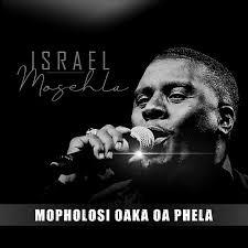 Isreal Mosehla Mopholosi Oaka Oa Phela