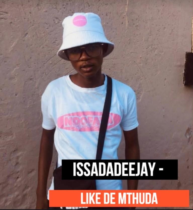 IssaDaDeejay Like De Mthuda