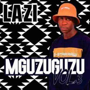 LAZI – MGUZUGUZU Vol 3 Mix