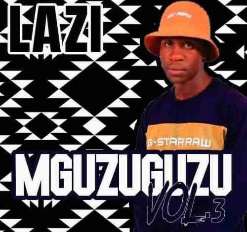 LAZI MGUZUGUZU Vol 3 Mix