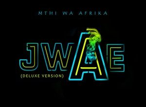 Photo of Mthi Wa Afrika – Jwae (Deluxe Version)