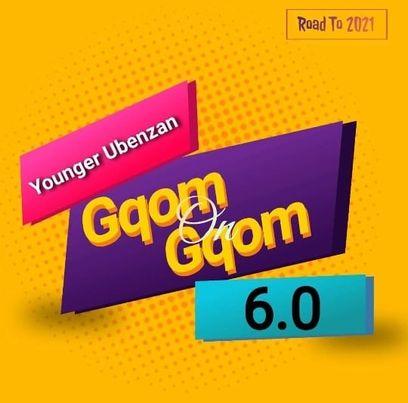 Younger Ubenzan Gqom On Gqom 6 Mix (Road To 2021)