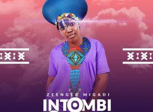 Photo of Zeenger Migadi – Intombi Yom Zulu Ft. Nhlakanipho Nzama