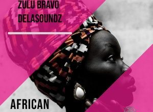Photo of Zulu Bravo & DeLAsoundz – African Tribe (Original Mix)