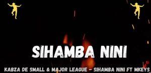 Kabza De Small & Major League Djz – Sihamba Nini Ft. Mkeys