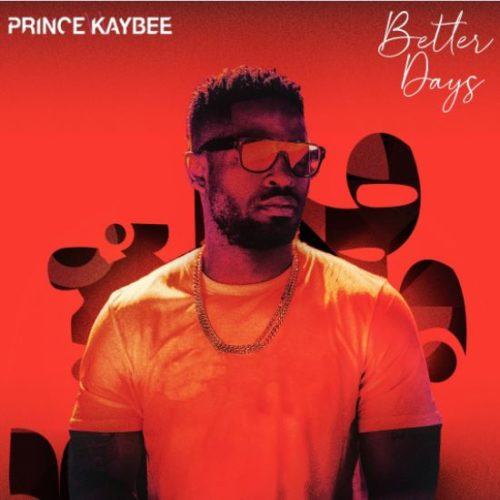 Prince Kaybee Better Days