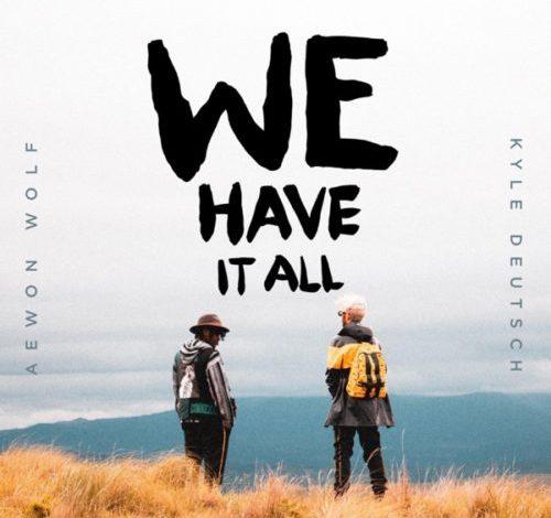 Aewon Wolf & Kyle Deutsch We Have It All