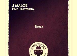 Photo of J Maloe – Thula Ft. TroyMusiq