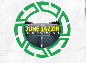 Photo of June Jazzin – Driver Step On It