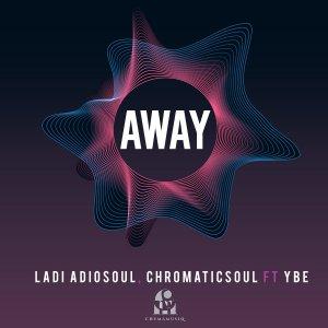 Ladi Adiosoul & Chromaticsoul Away