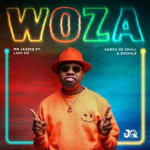 Mr JazziQ – Woza Ft. Lady Du, Kabza De Small & Boohle