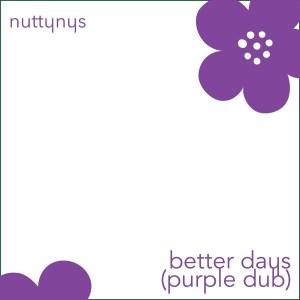 Nutty Nys Better Days (Purple Dub)