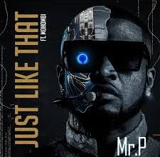 Photo of Mr P – Just Like that ft. Mohombi