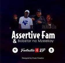 EP: Assertive Fam & Bobstar no Mzeekay – Fantastic 4