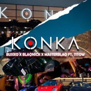 BusiXO, Blaqnick & MasterBlaq – Konka Ft. Titow