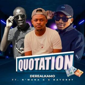 Derealkamo – Quotation Ft. Bayor97 & N'wana G
