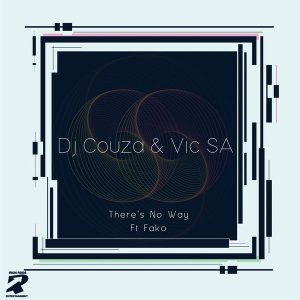 Dj Couza & VIC SA – There's No Way Ft. Fako