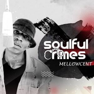 EP: MellowCent – Soulful Crimes