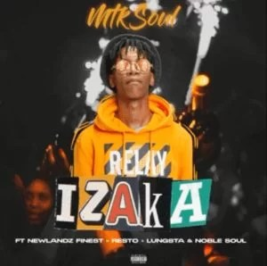 Mtksoul – Izaka Ft. Lungsta & Resto & Newlandz Finest & Noble Soul Dlala Lado