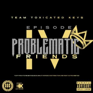 Toxicated Keys – The Problematic Friends Episode IV Album