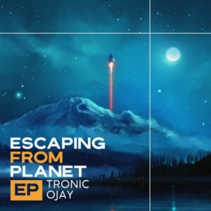 EP: Tronic & Ojay – Escaping From Planet